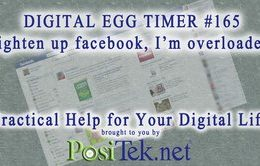 Digital Egg Timer #165: Lighten up facebook, I'm overloaded!